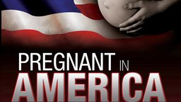 Pregnant in America - The Controversial Story of Life's Greatest Miracle